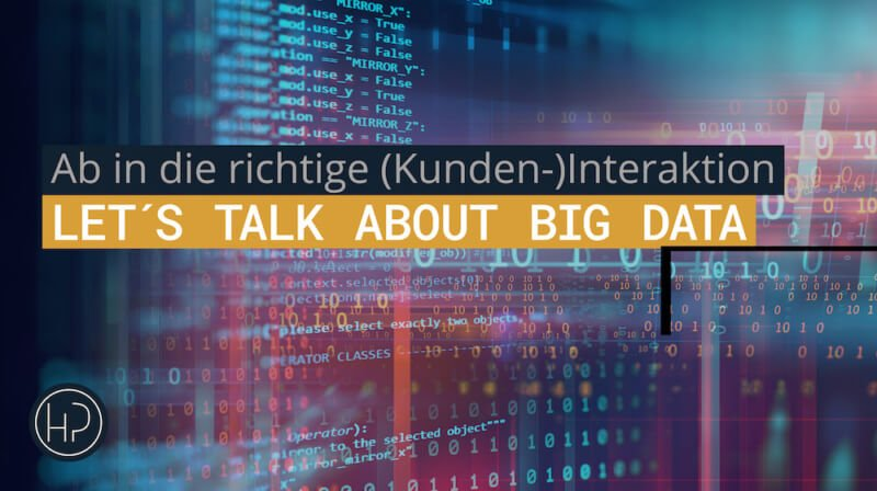 Let´s talk about Big Data- Ab in die richtige (Kunden-)Interaktion